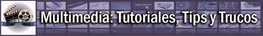 Multimedia: Tutoriales, Tips y Trucos
