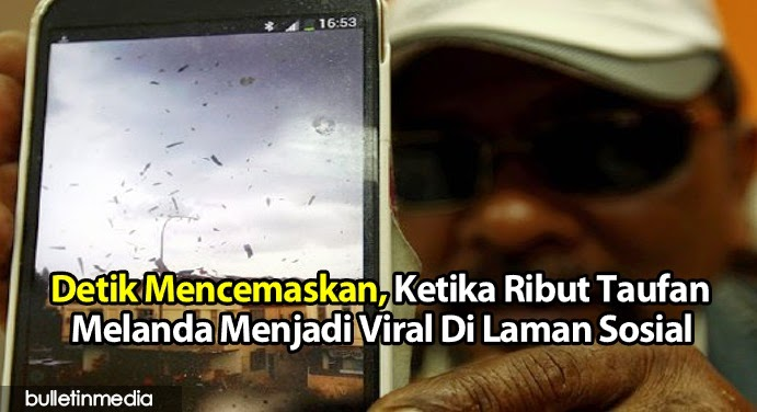Detik Mencemaskan, Ketika Ribut Taufan Melanda Menjadi Viral Di Laman Sosial