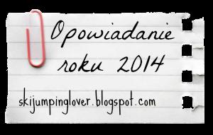 Opowiadanie roku 2014 :)
