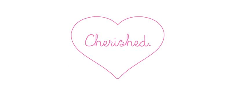 Cherished.
