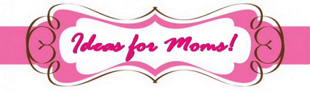 Ideas For Moms