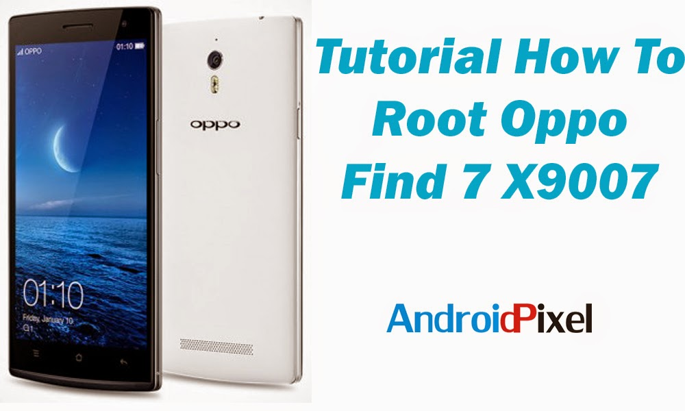 Tutorial How To Root Oppo Find 7 X9007