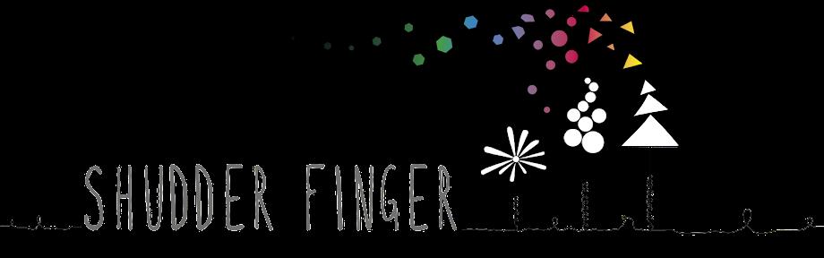 Shudder Finger