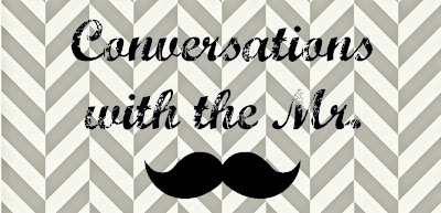 Conversations With the Mister {the Sarcastic Marriage}