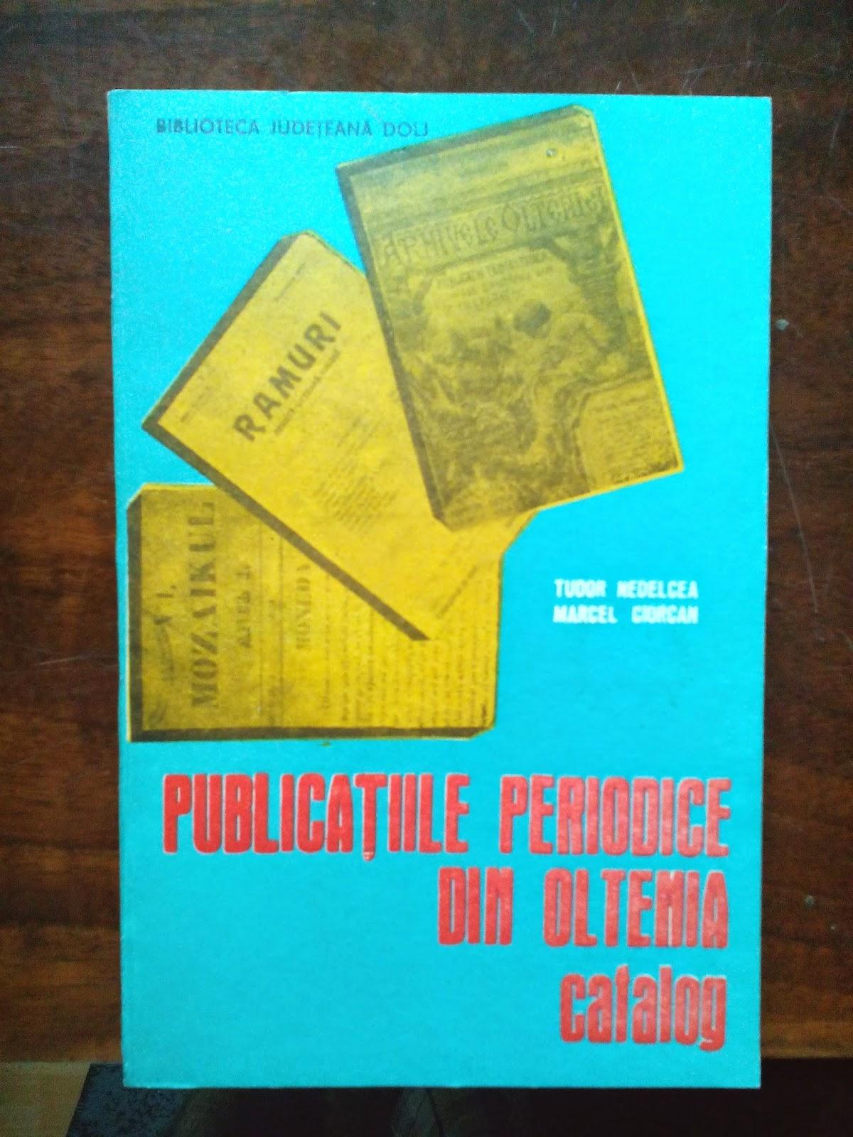 Tudor Nedelcea, Marcel Ciorcan - Publicatiile periodice din Oltenia - Catalog