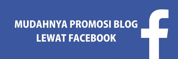 Cara Mudah Promosikan Blog Melalui Facebook