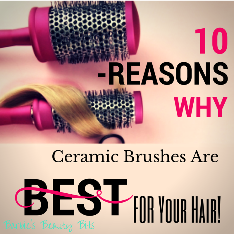 Top 10 Reasons Why Ceramic Brushes Are The Best For Your Hair, By Barbie's Beauty Bits