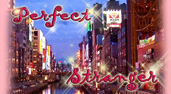Perfect Stranger ~♥~