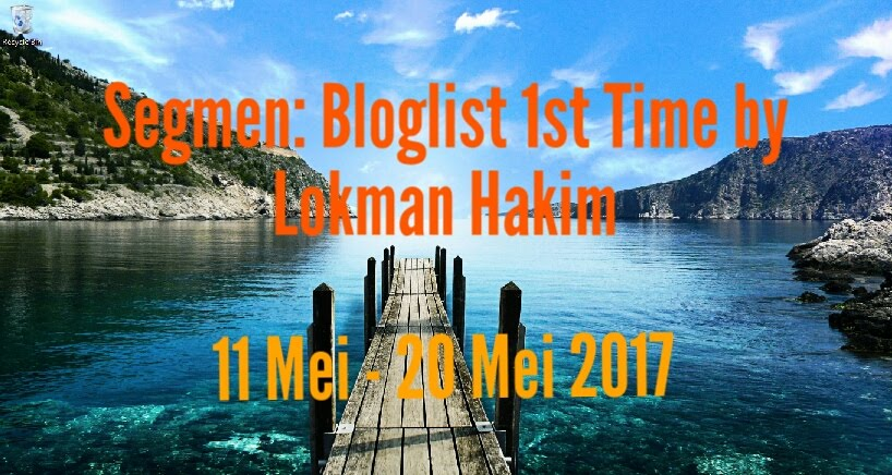 Segmen: Bloglist 1st Time by Lokman Hakim