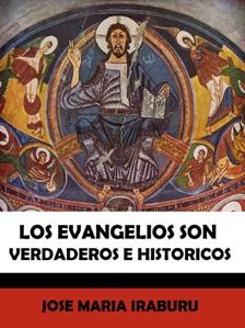 Los evangelios son verdaderos e históricos, por José María Iraburu
