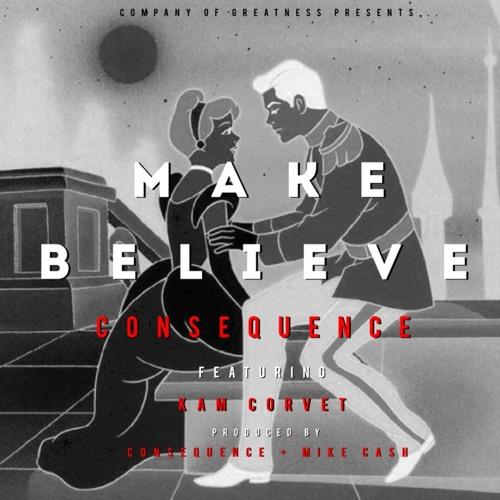 "Consequence - ""Make Believe"" f. Kam Corvet"