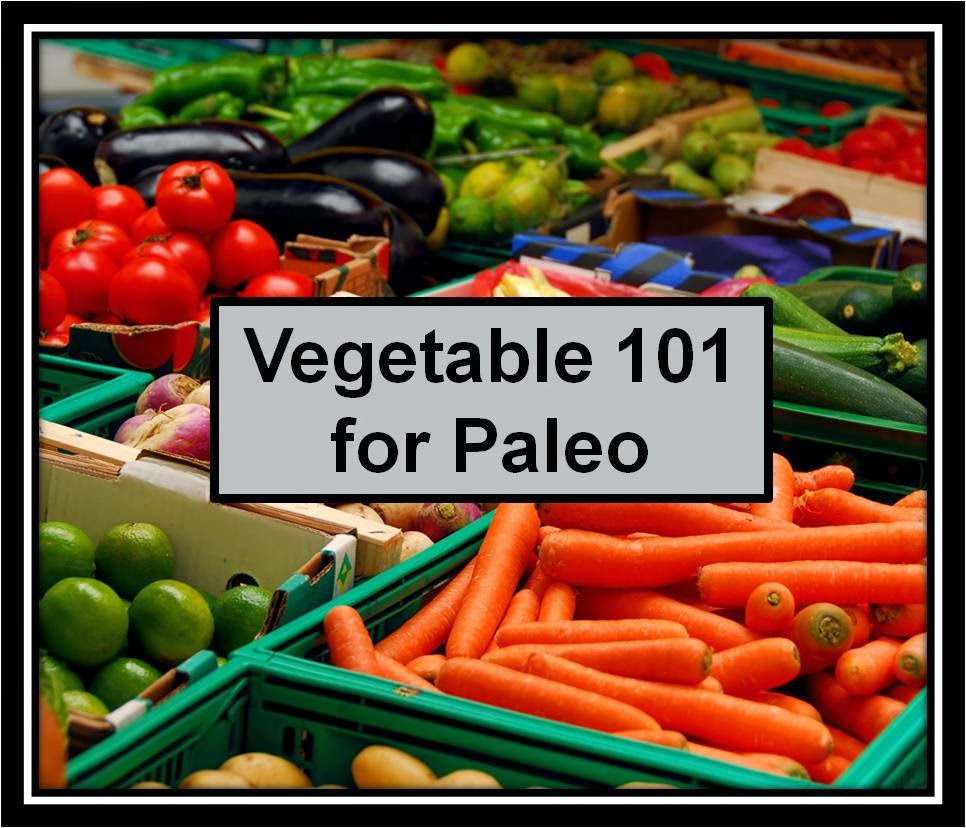 Vegetable 101 for Paleo