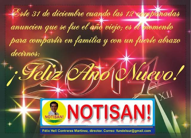 Feliz año 2014 les desea Félix Contreras, director de NOTISAN! notisan1.blogspot.com fundelsur@gmail.com