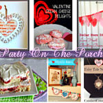 Party On The Porch: Valentine's Day recipes, crafts & DIY ideas!