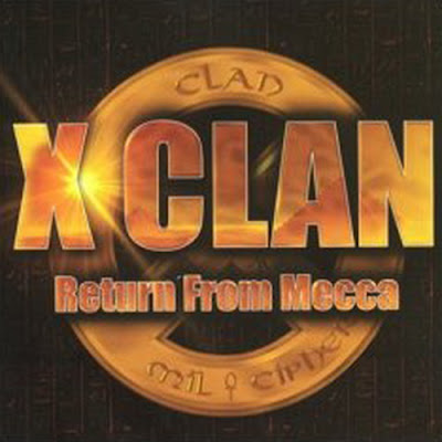 X-Clan – Return From Mecca (CD) (2007) (FLAC + 320 kbps)