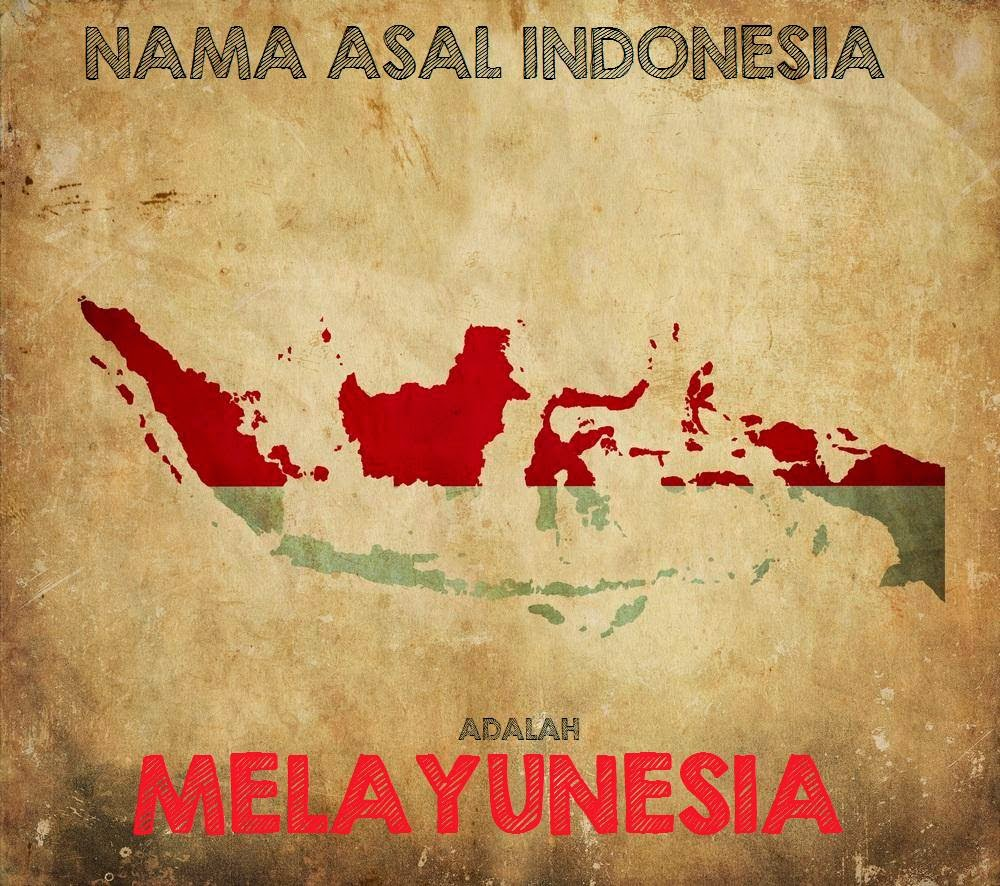 MELAYUNESIA ADALAH NAMA ASAL NEGARA INDONESIA