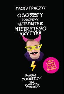 """#71 Recenzja """"Osobisty ( I Osobliwy) Niepamiętnik Niekrytego Krytyka"""" Macieja Frączyka"""