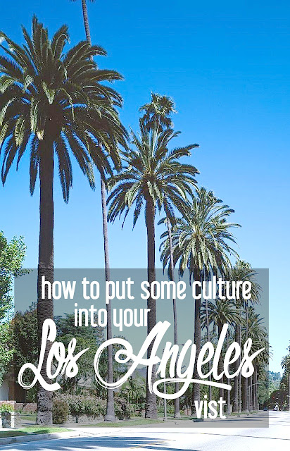 How to Put Some Culture into Los Angeles Visit {Guest Post by It Started in LA} | CosmosMariners.com