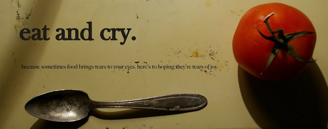eat and cry.
