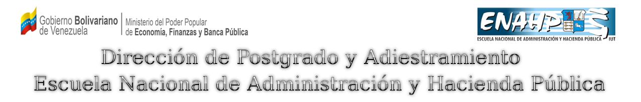 <br>Dirección de Postgrado y Adiestramiento Escuela Nacional de Administración y Hacienda Pública