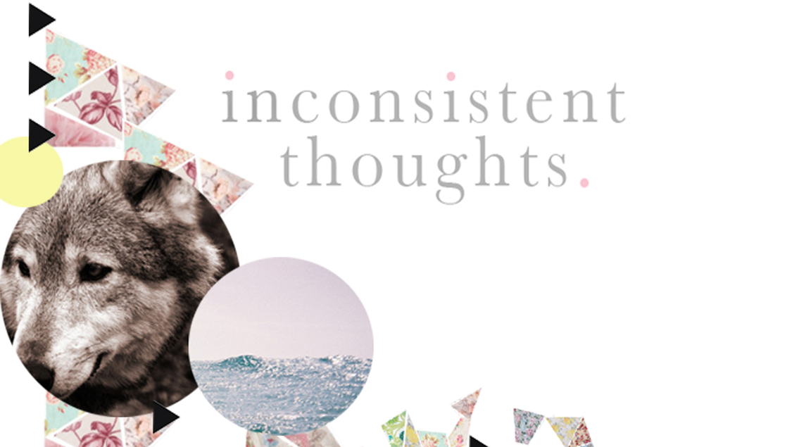inconsistent thoughts.