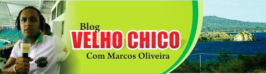 BLOG VELHO CHICO - MARCOS OLIVEIRA
