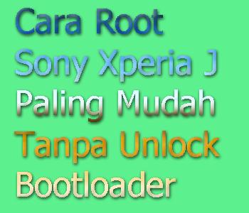 cara root xperia j firmware 11.2.a.0.21 dan 11.2.a.0.31 paling mudah ...