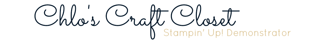 Chlo's Craft Closet - Stampin' Up! Demonstrator