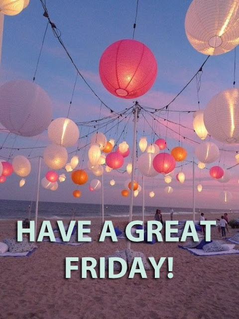 More Than Sayings: Have a great Friday!
