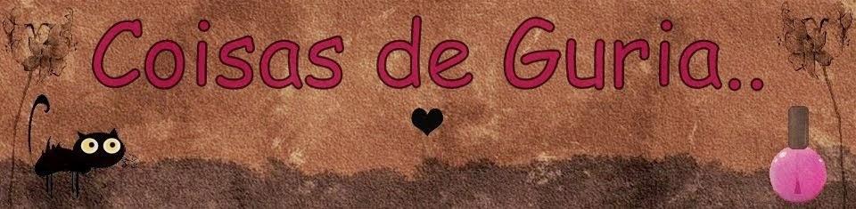 ♥ Coisas de Guria..