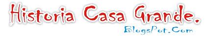 HISTORIA de CASA GRANDE