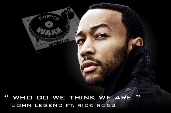 Lirik Lagu Who Do We Think We Are(feat. Rick Ross) Lyrics - John Legend - Lirik Lagu Barat