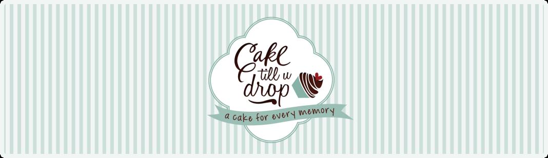 Cake till u drop