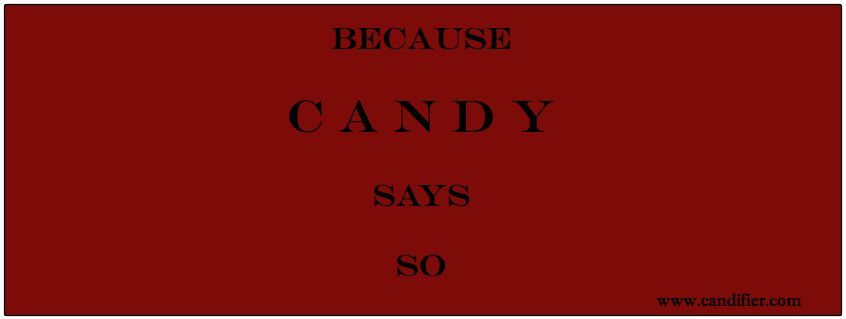 Because Candy Says So....