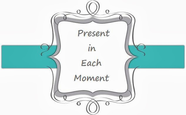 Present in Each Moment