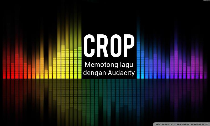 Cara Memotong Lagu dengan Audacity ~ KOMDAK MEDIA VISION