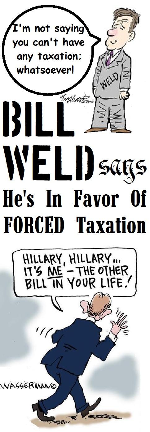 Bill Weld Loves Taxation.