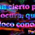 Hay un cierto placer en la locura, que solo el loco conoce. - Pablo Neruda