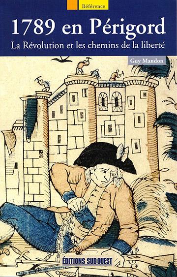 « 1789 en Périgord. La Révolution et les chemins de la liberté » – Guy Mandon – Editions Sud-Ouest