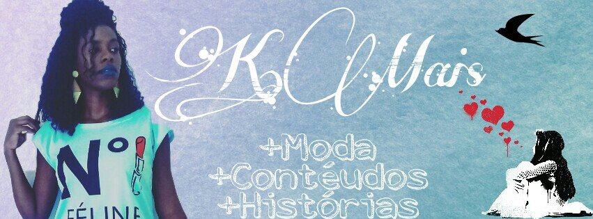 K.Mais - mais conteúdos , mais moda , mais  historias