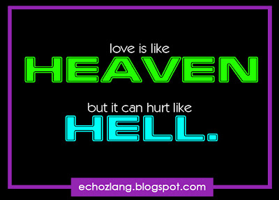 Love is like heaven, but it can hurt like hell.