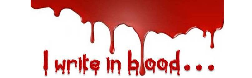 I write in blood...