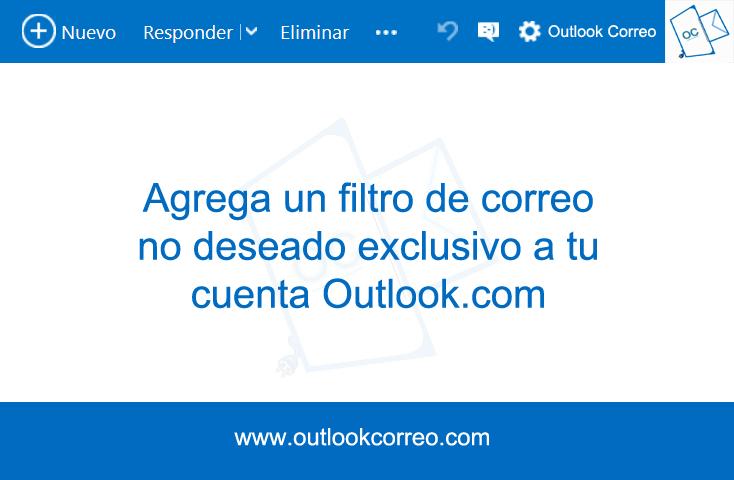 Agrega un filtro de correo no deseado exclusivo a tu cuenta outlook