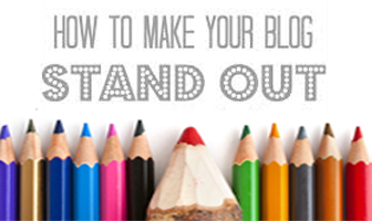 How to Make Your BLOG Stand Out Tips and Tricks
