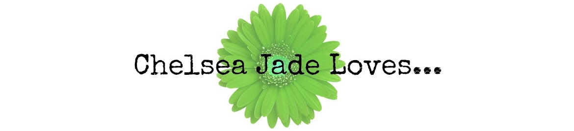 Chelsea Jade Loves...