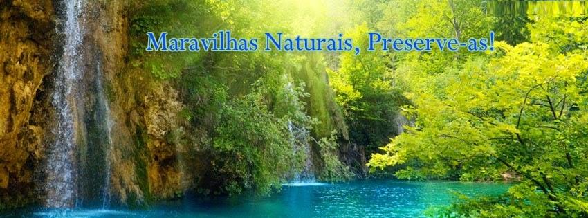 Maravilhas Naturais. Preserve-as!