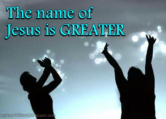 The name of Jesus is GREATER