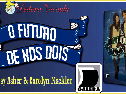Promo#66: O futuro de Nós Dois, Jay Asher e Carolyn Mackler, Galera Record