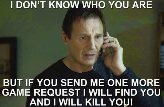 Send me another game request.. I will find and kill you