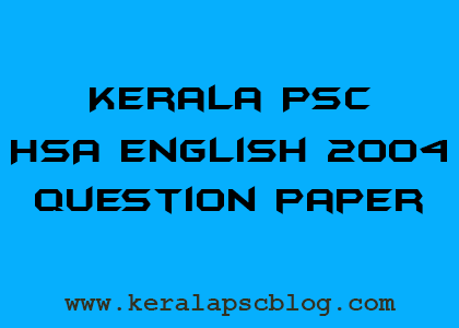 Kerala PSC HSA English Previous Question Paper 2004